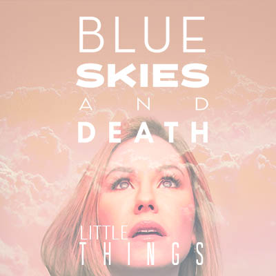 Blue Skies and Death - Little Things